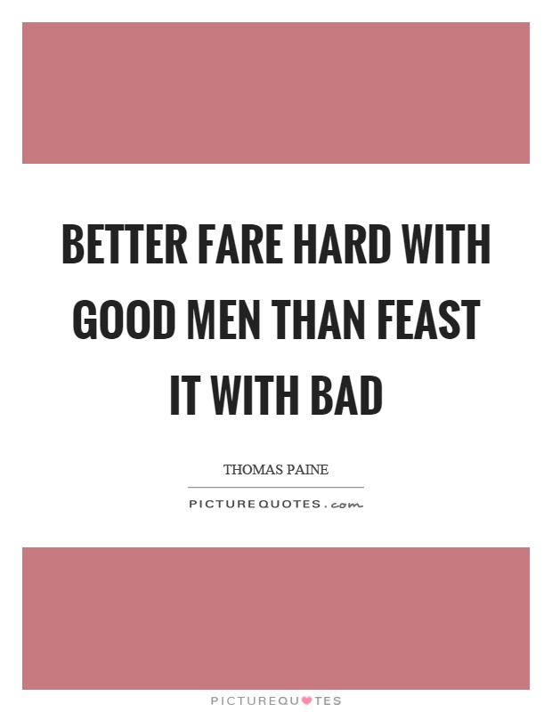 Better fare hard with good men than feast it with bad Picture Quote #1