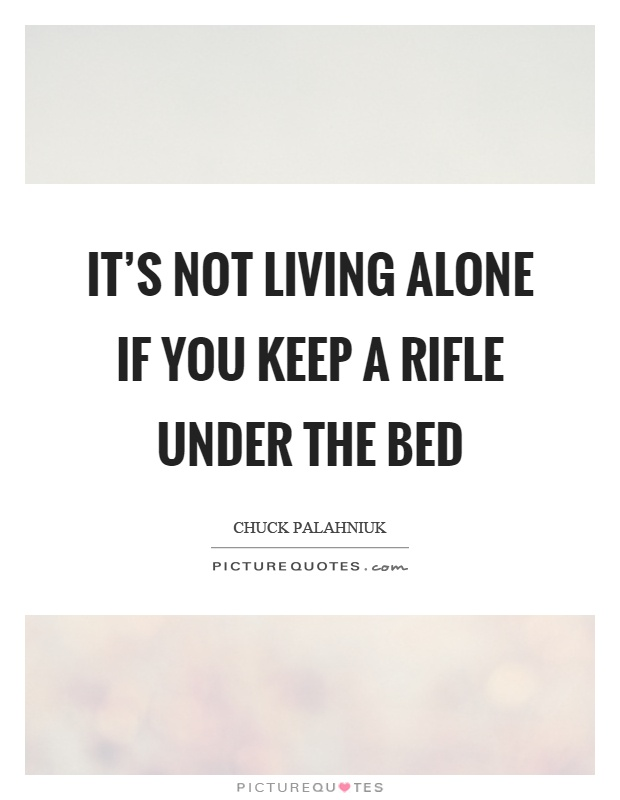 It's not living alone if you keep a rifle under the bed Picture Quote #1