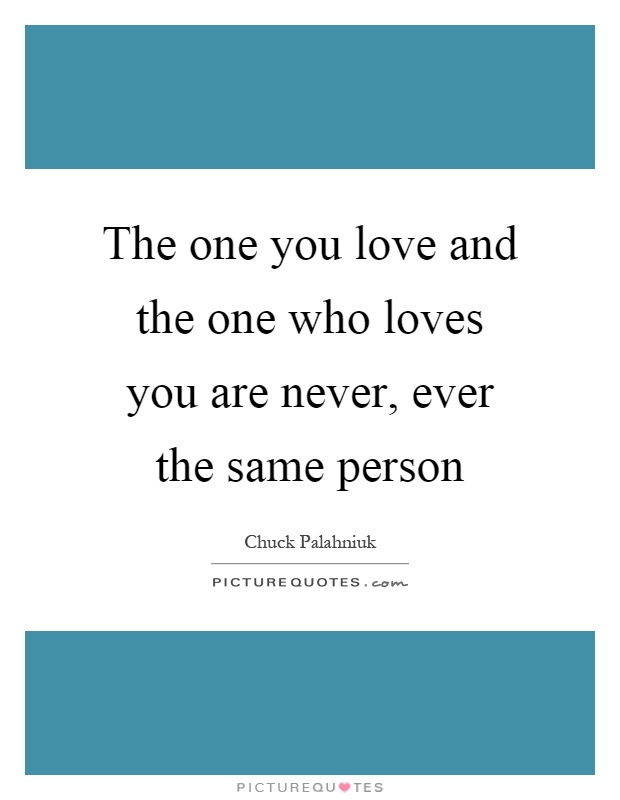 The One You Love And The One Who Loves You Are Never, Ever The Same Person