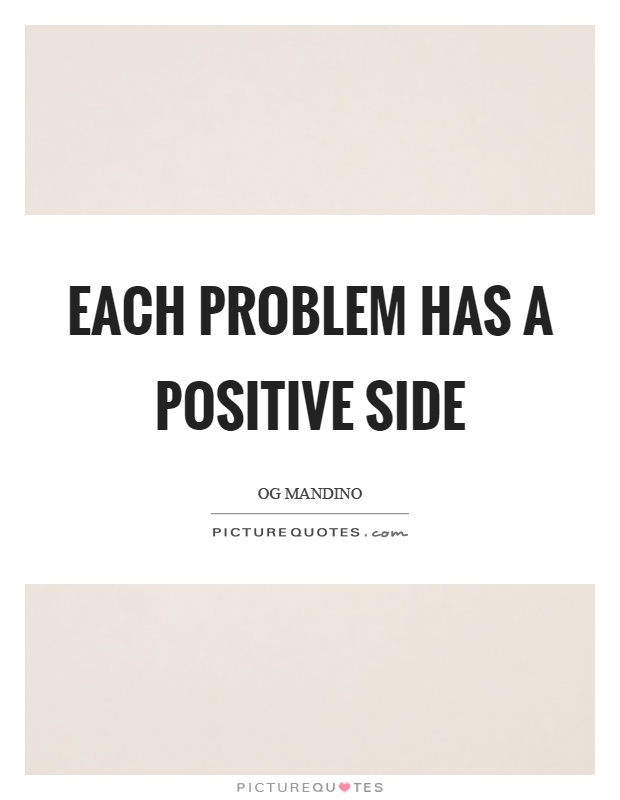 Each problem has a positive side Picture Quote #1