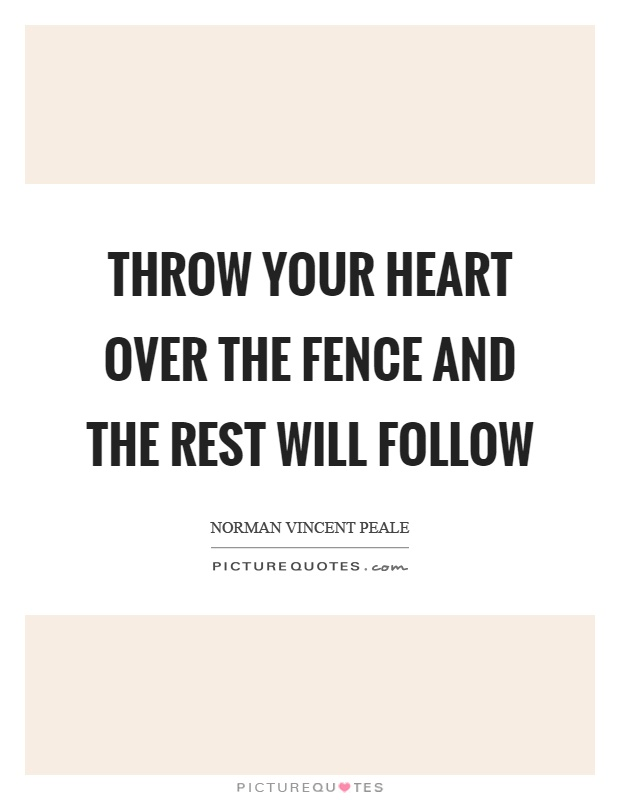 Fence Quotes Extraordinary Throw Your Heart Over The Fence And The Rest Will Follow  Picture