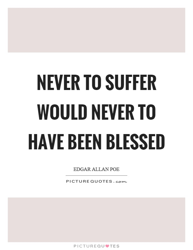Never to suffer would never to have been blessed Picture Quote #1