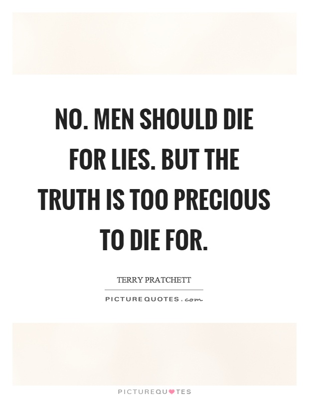 No. Men should die for lies. But the truth is too precious to die for Picture Quote #1