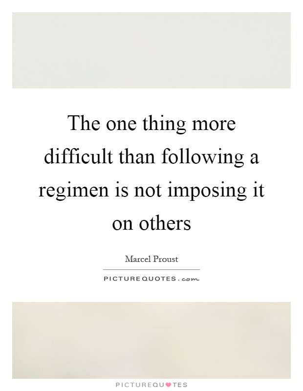 The one thing more difficult than following a regimen is not imposing it on others Picture Quote #1
