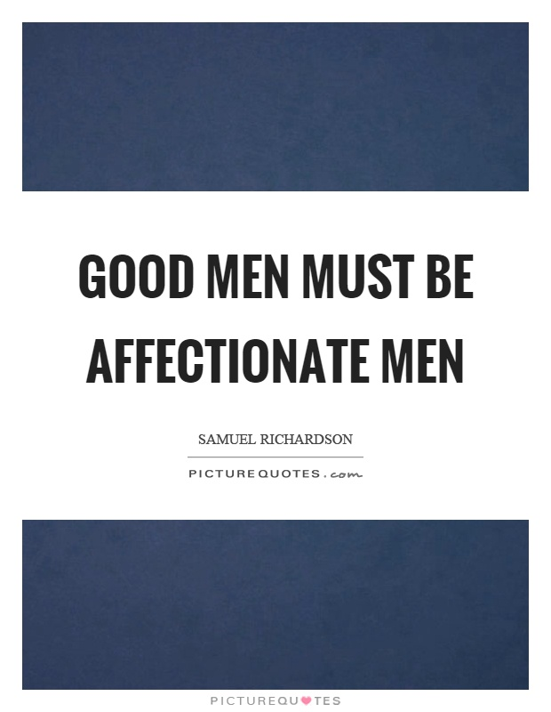 Good men must be affectionate men Picture Quote #1