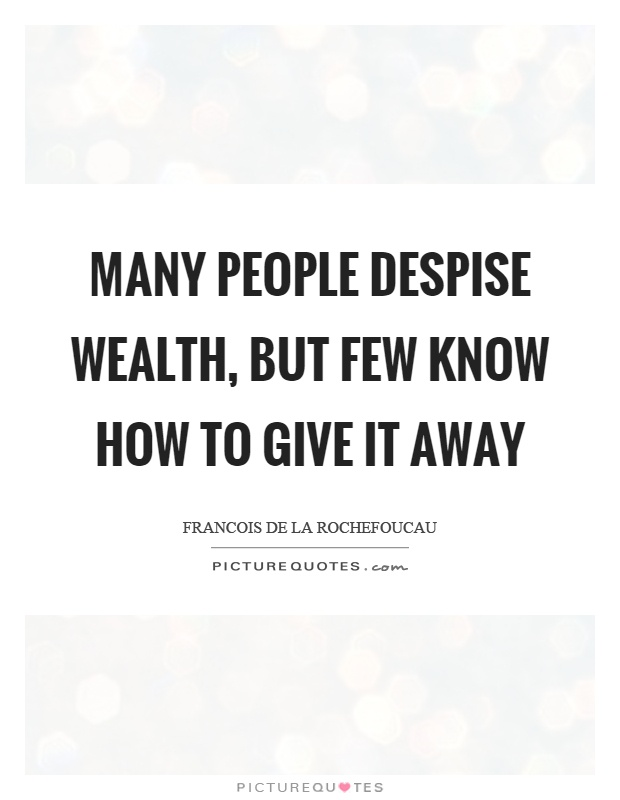 Many people despise wealth, but few know how to give it away Picture Quote #1