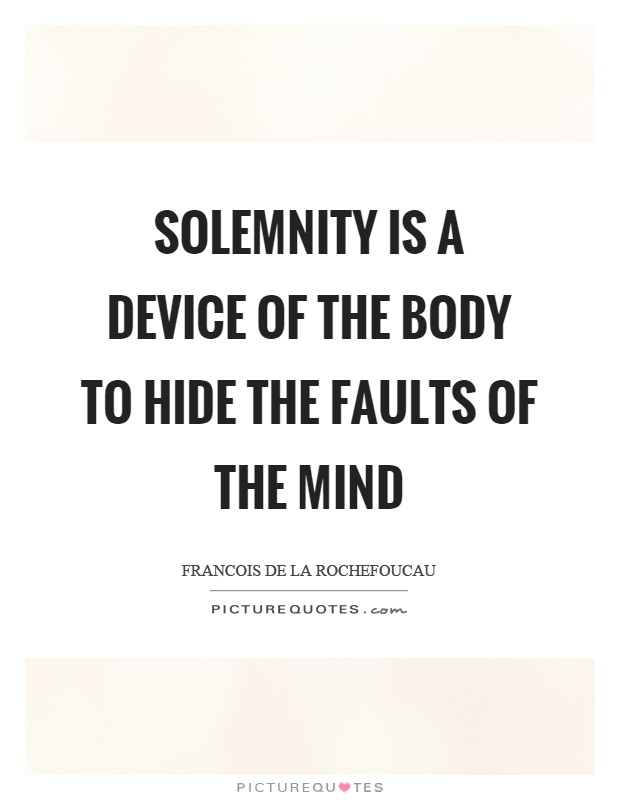 Solemnity is a device of the body to hide the faults of the mind Picture Quote #1