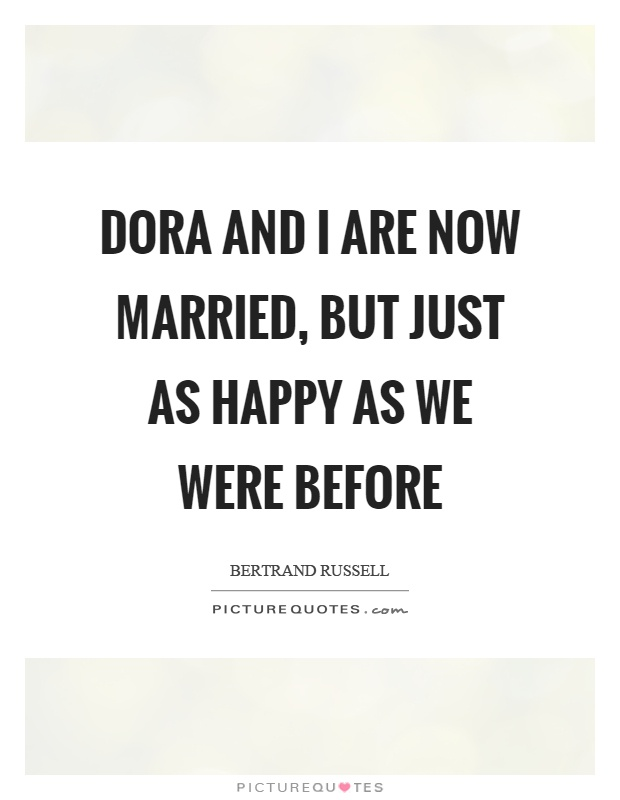 Dora and I are now married, but just as happy as we were before Picture Quote #1