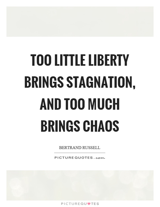 Too little liberty brings stagnation, and too much brings chaos Picture Quote #1