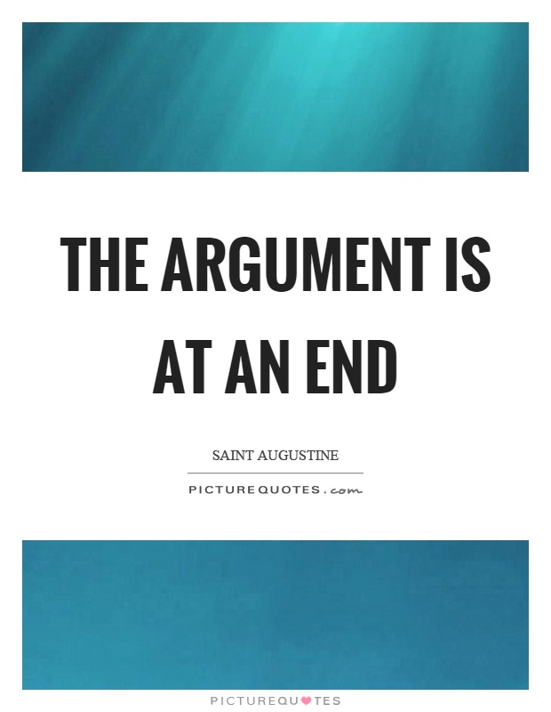 The argument is at an end Picture Quote #1