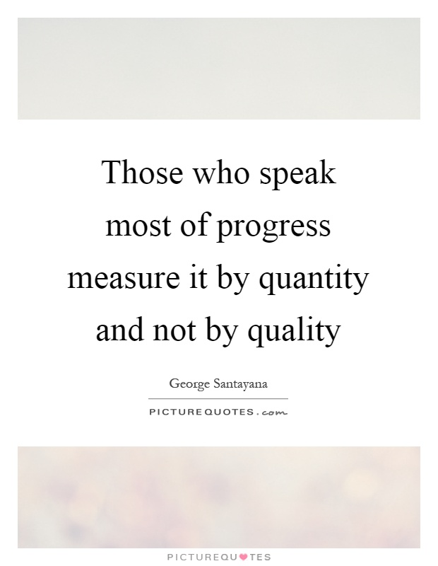 Those who speak most of progress measure it by quantity and not by quality Picture Quote #1