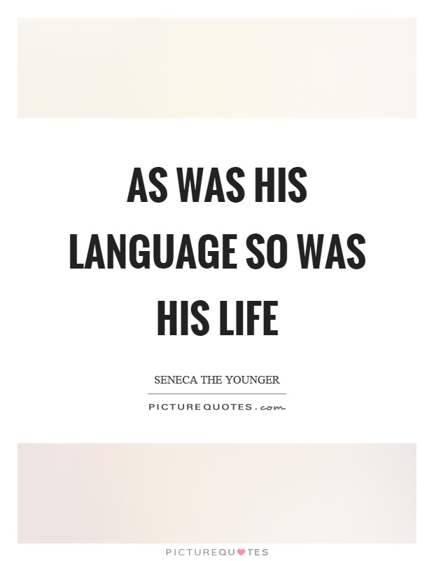 As was his language so was his life Picture Quote #1