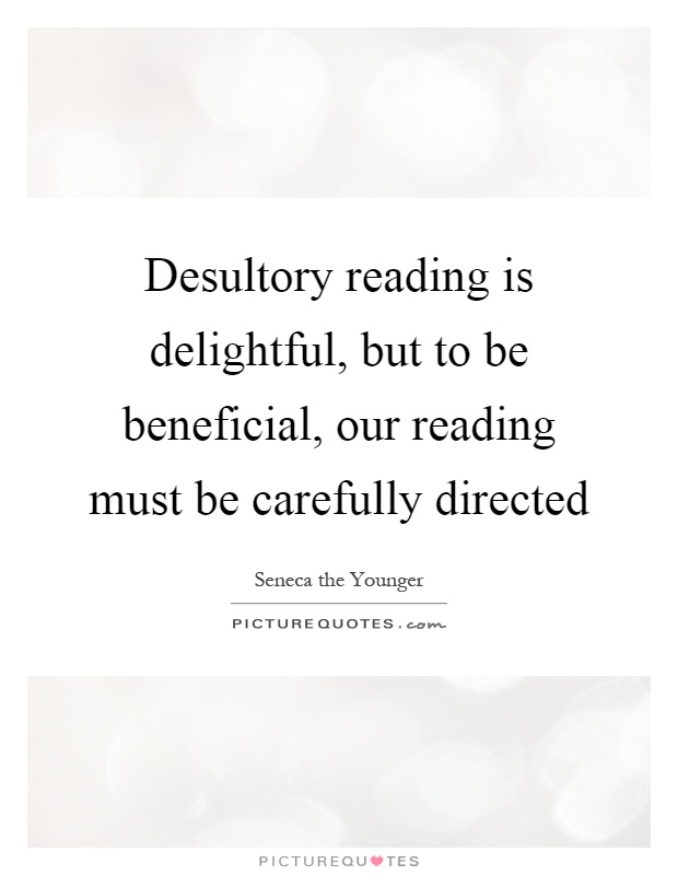 Desultory reading is delightful, but to be beneficial, our reading must be carefully directed Picture Quote #1