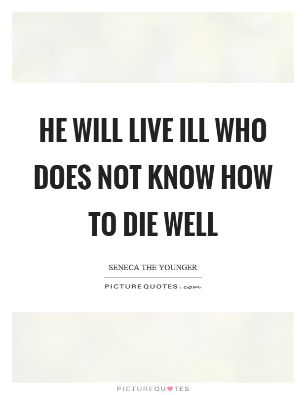 He will live ill who does not know how to die well Picture Quote #1