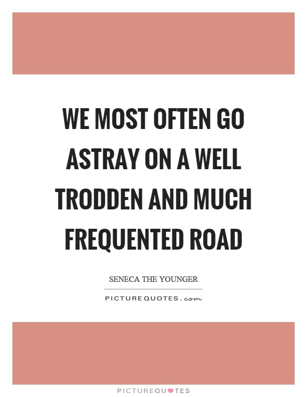 We most often go astray on a well trodden and much frequented road Picture Quote #1