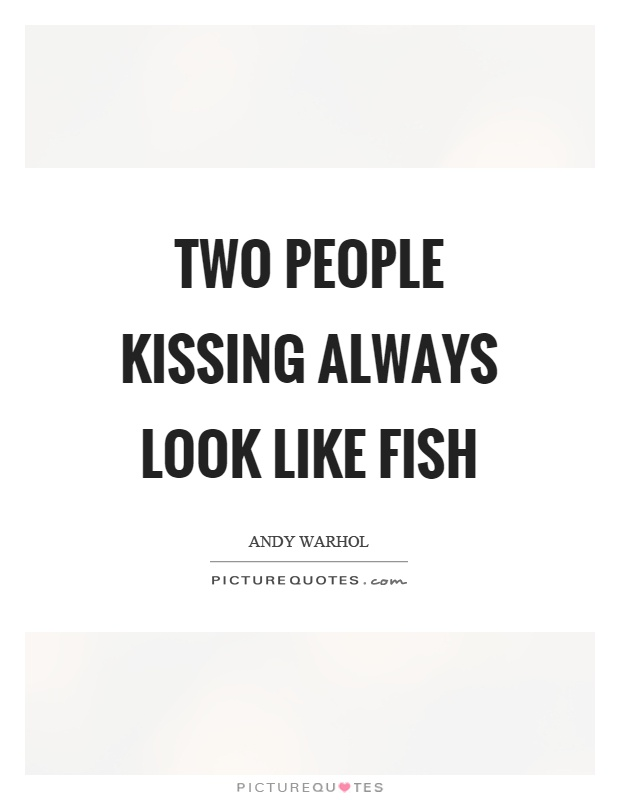 Two people kissing always look like fish Picture Quote #1