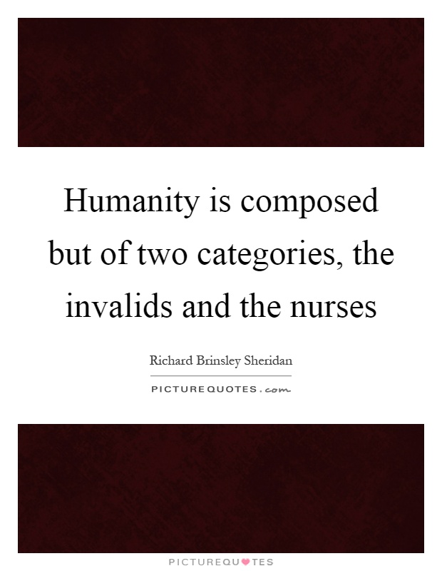 Humanity is composed but of two categories, the invalids and the nurses Picture Quote #1