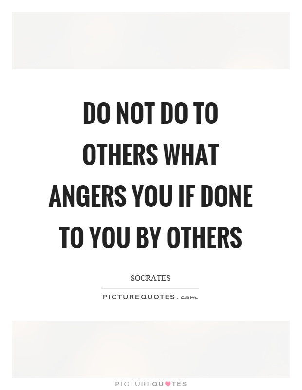 Do not do to others what angers you if done to you by others Picture Quote #1