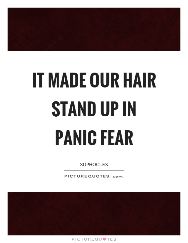 It made our hair stand up in panic fear Picture Quote #1
