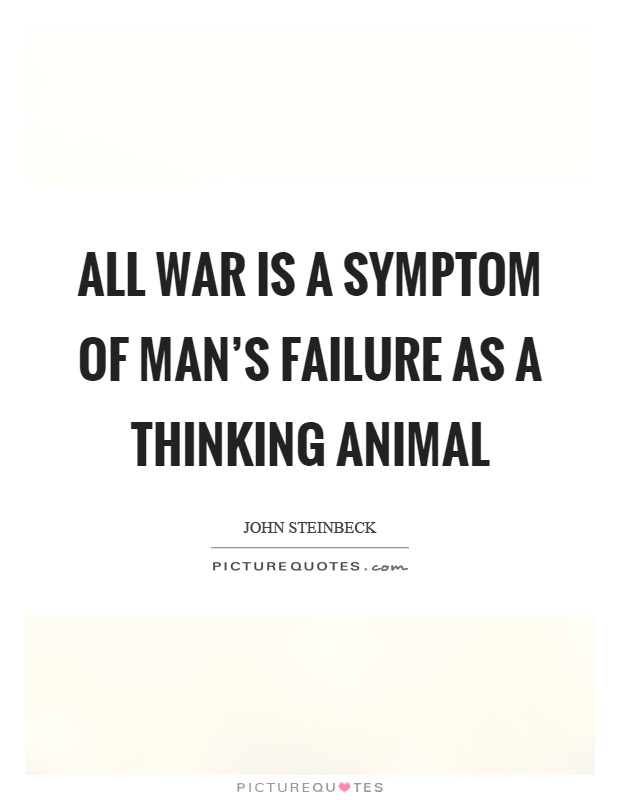 All war is a symptom of man's failure as a thinking animal Picture Quote #1