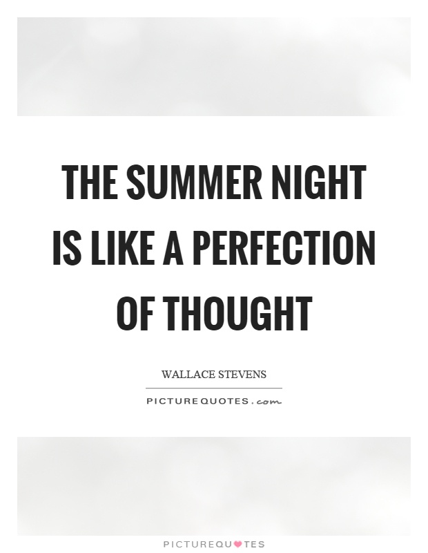The summer night is like a perfection of thought Picture Quote #1
