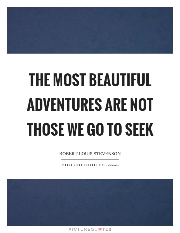 The most beautiful adventures are not those we go to seek Picture Quote #1