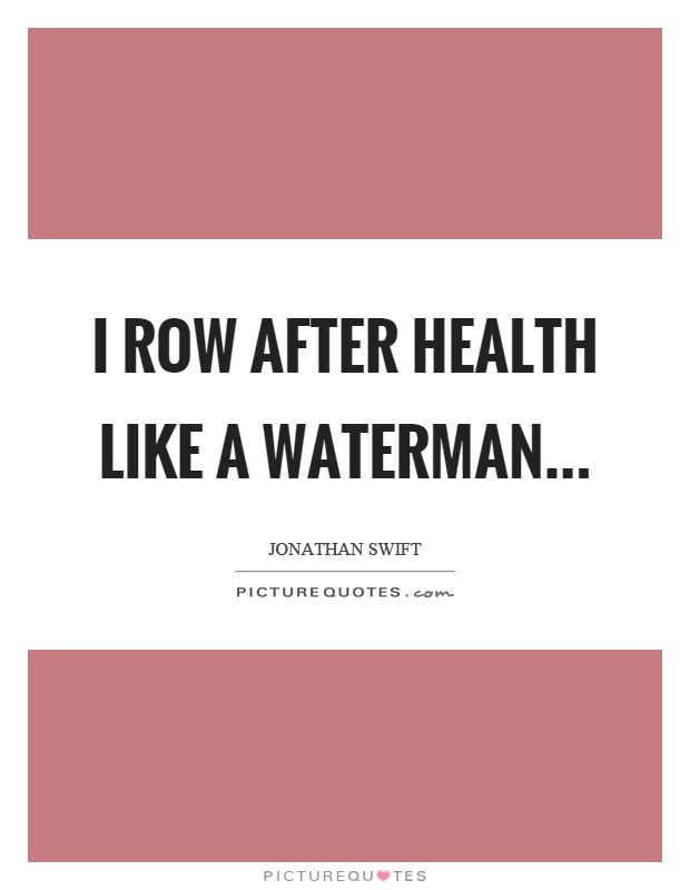 I row after health like a waterman Picture Quote #1