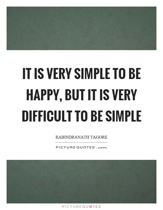 It is very simple to be happy, but it is very difficult to be simple Picture Quote #1