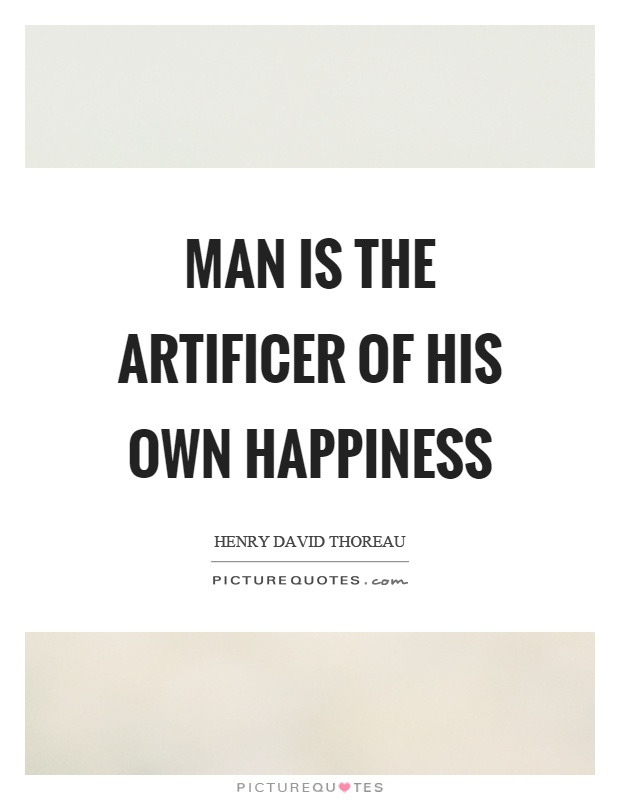 Man is the artificer of his own happiness Picture Quote #1