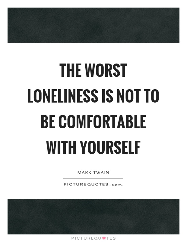 The worst loneliness is not to be comfortable with yourself Picture Quote #1