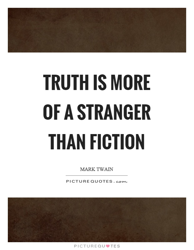 Truth is more of a stranger than fiction Picture Quote #1