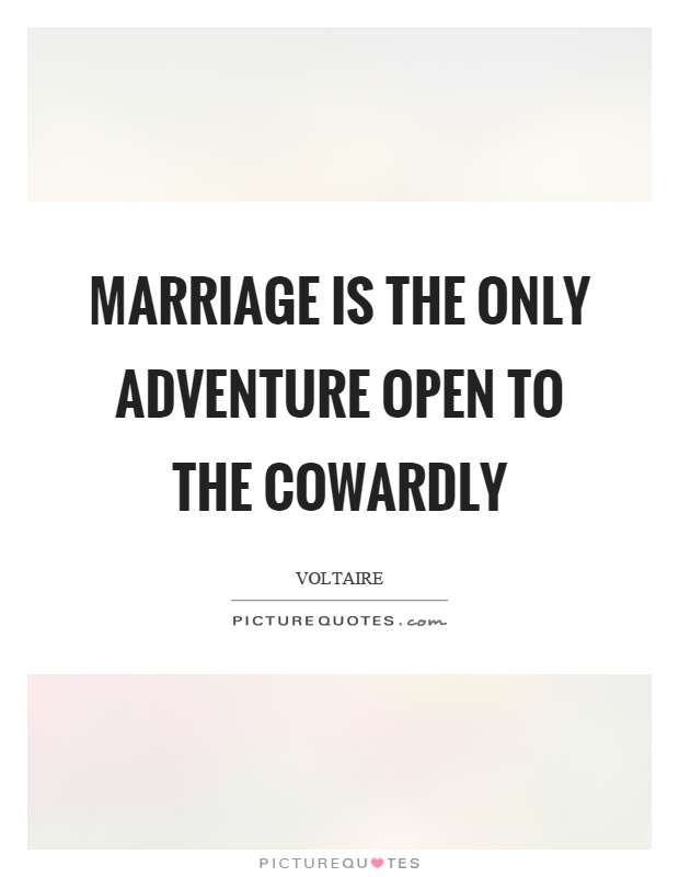 Marriage is the only adventure open to the cowardly Picture Quote #1