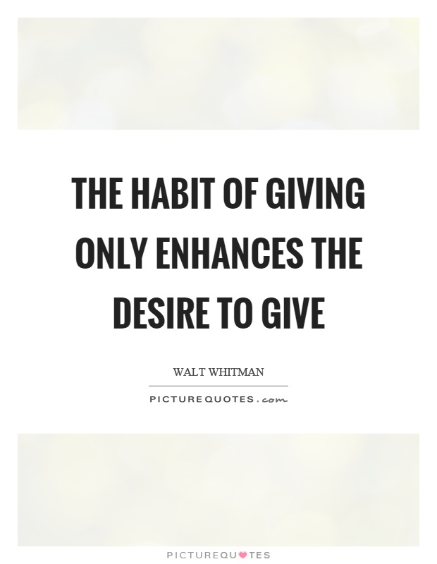 The habit of giving only enhances the desire to give Picture Quote #1