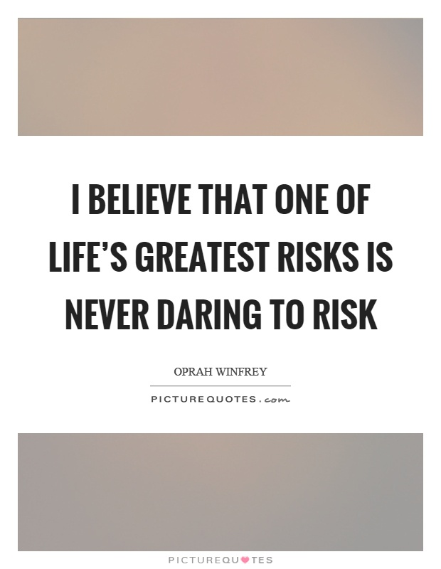 I believe that one of life's greatest risks is never daring to risk Picture Quote #1