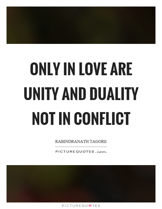 Only in love are unity and duality not in conflict Picture Quote #1