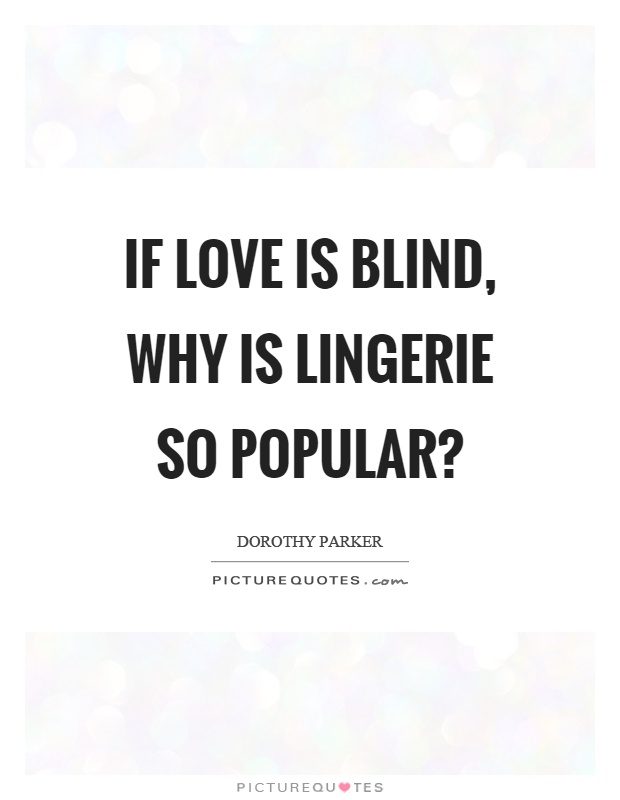 Blind Quotes Brilliant If Love Is Blind Why Is Lingerie So Popular  Picture Quotes