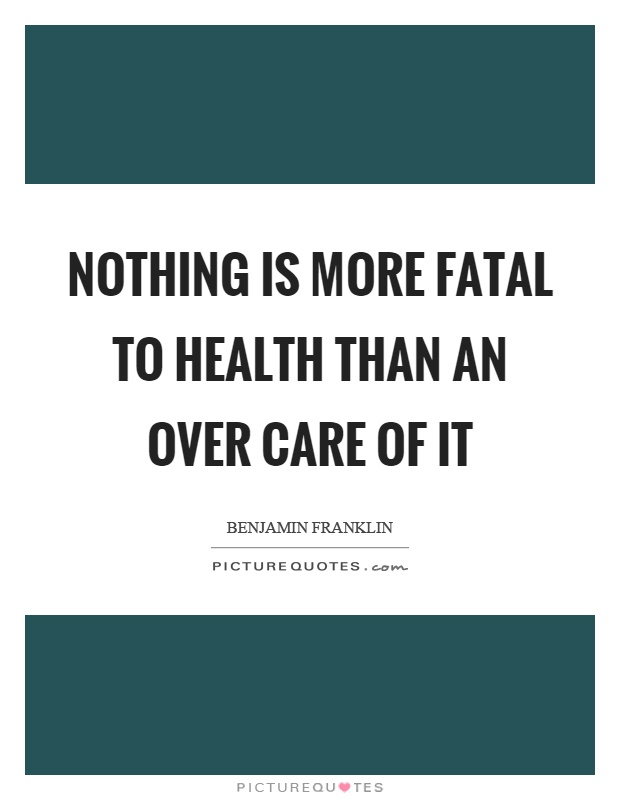 Nothing is more fatal to health than an over care of it Picture Quote #1