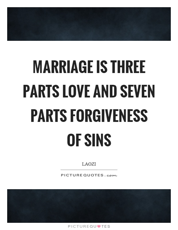 Marriage is three parts love and seven parts forgiveness of sins Picture Quote #1