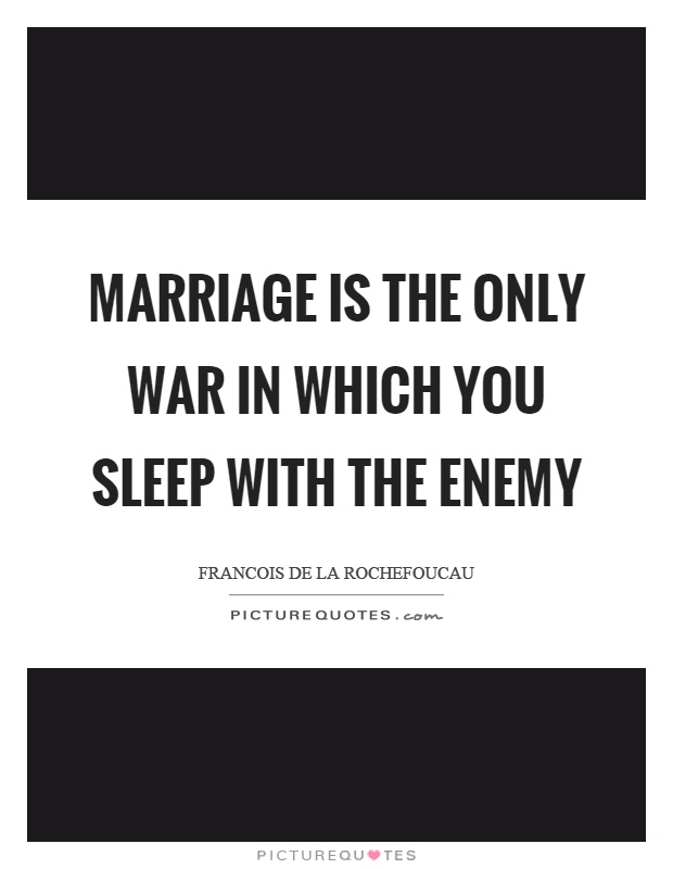 Marriage is the only war in which you sleep with the enemy Picture Quote #1
