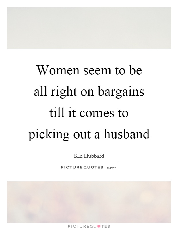 Women seem to be all right on bargains till it comes to picking out a husband Picture Quote #1