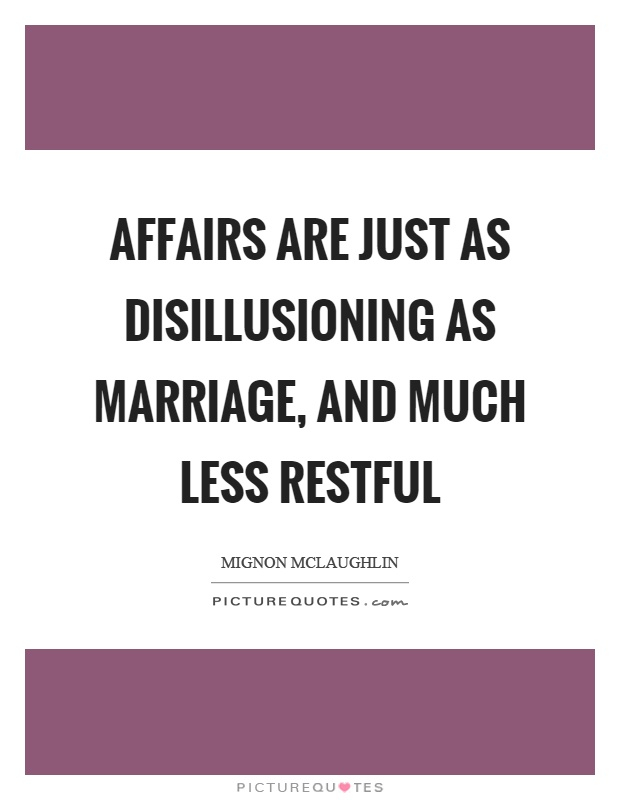 Affairs are just as disillusioning as marriage, and much less restful Picture Quote #1