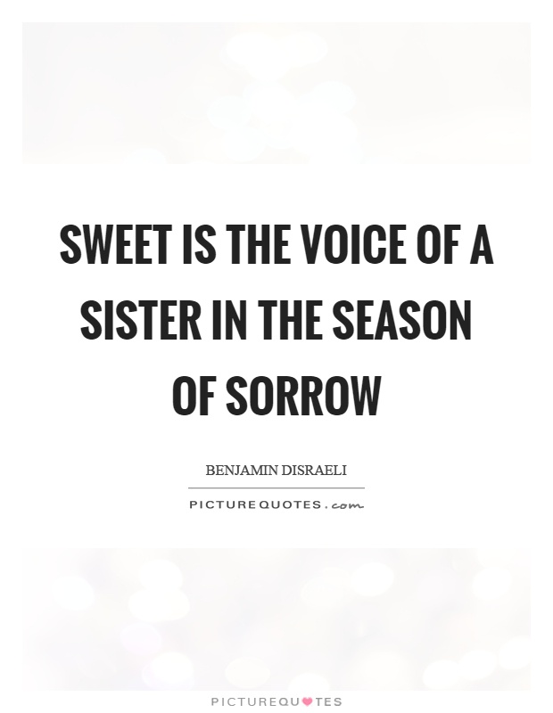 Sweet is the voice of a sister in the season of sorrow Picture Quote #1