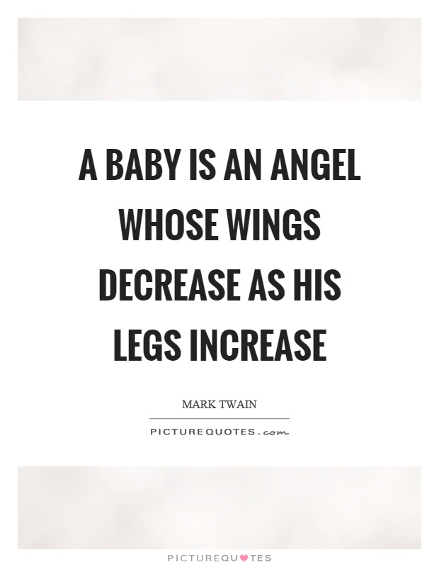 A baby is an angel whose wings decrease as his legs increase Picture Quote #1
