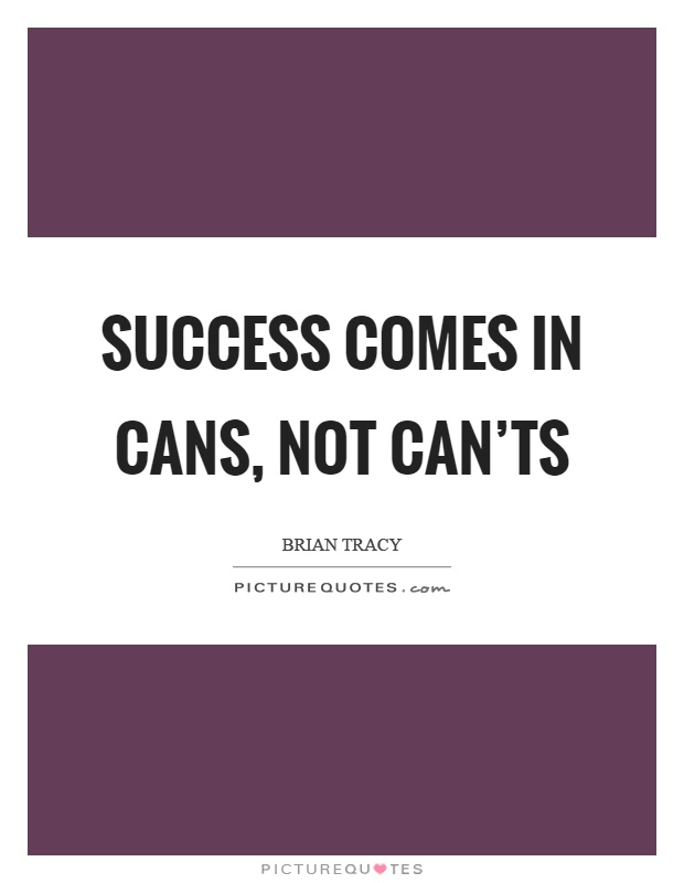 Success comes in cans, not can'ts Picture Quote #1
