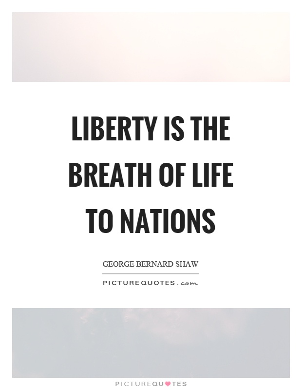 Liberty is the breath of life to nations Picture Quote #1