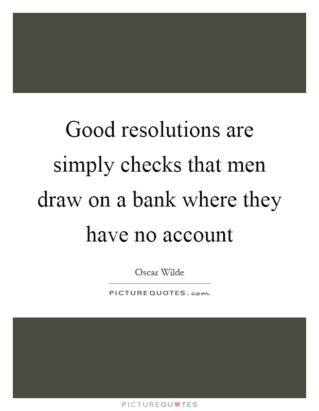 Good resolutions are simply checks that men draw on a bank where they have no account Picture Quote #1