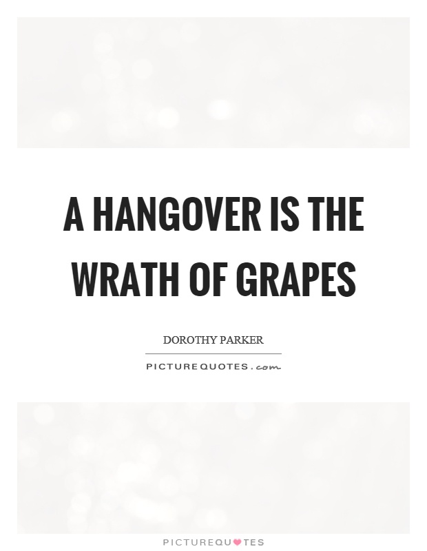A hangover is the wrath of grapes Picture Quote #1
