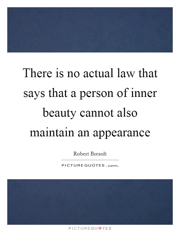 There is no actual law that says that a person of inner beauty cannot also maintain an appearance Picture Quote #1