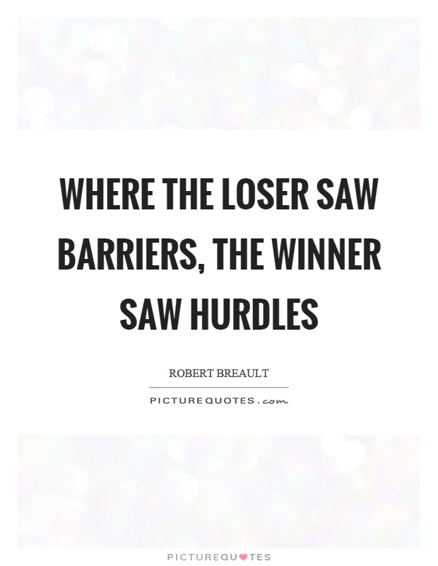Where the loser saw barriers, the winner saw hurdles Picture Quote #1