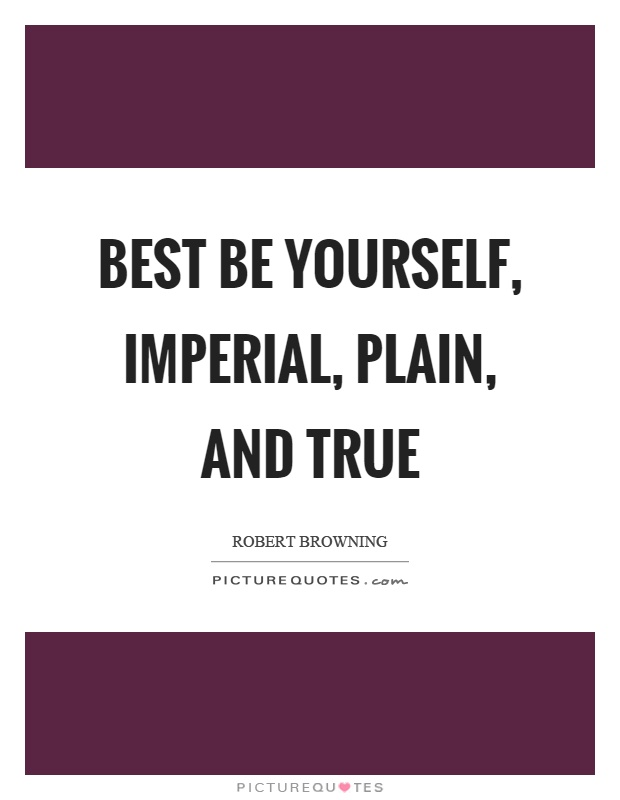 Best be yourself, imperial, plain, and true Picture Quote #1